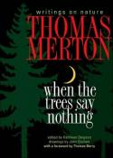 When the trees say nothing; writings on nature by Thomas Merton