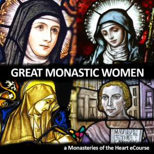 Great Monastic Women at Monasteries of the Heart