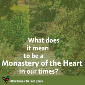 What does it mean to be a Monastery of the Heart in our times?