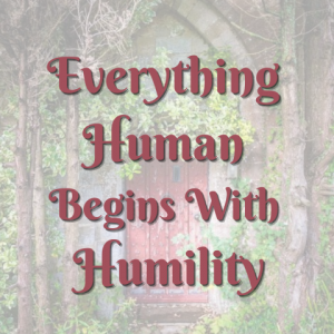 Everything Human Begins with Humility: New Year Retreat