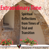 Extraordinary Time: Spiritual Reflections from Times of Trial and Transition