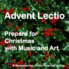 Advent Lectio: Prepare for Christmas with Music and Art