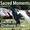 Sacred Moments: Lectio on Ordinary Time