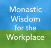 Monastic Wisdom in the Workplace with Judith Valente